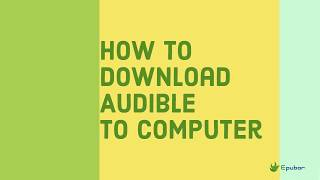 How to Download Audible Audiobooks to A Windows/Mac Computer -- 2019 Works