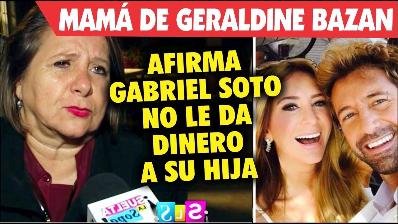 Mamá De Geraldine Bazan Afirma Que Gabriel Soto No Le Da Dinero A Su