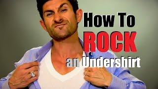 How to ROCK an Undershirt | Undershirt Wearing Tips Thumbnail