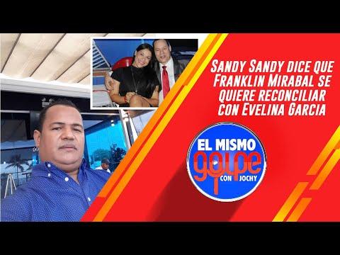 Sandy Sandy dice que Franklin Mirabal se quiere reconciliar con Evelina Garciaиз YouTube · Длительность: 10 мин20 с