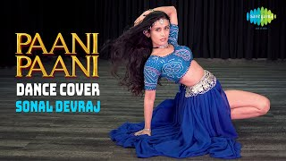 Paani Paani | Dance Cover | Sonal Devraj | Badshah | Jacqueline Fernandez | Aastha Gill