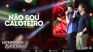 Henrique e Juliano - Não Sou Caloteiro - (DVD Ao vivo em Brasília) [Vídeo Oficial]