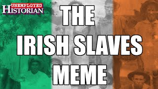 "The Irish ""Slaves""  Meme | The Unemployed Historian"