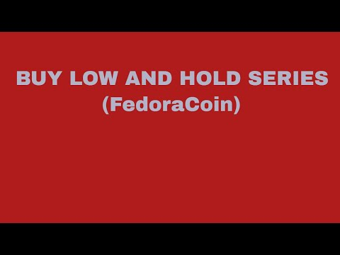 Buy low and hold (FedoraCoin)
