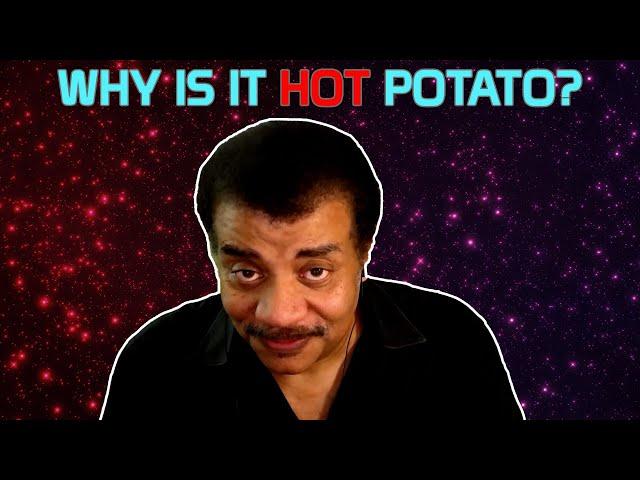 Neil deGrasse Tyson Explains Hot Potatoes