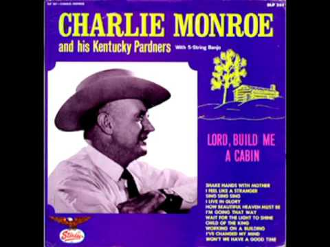 Lord, Build Me A Cabin [1965] - Charlie Monroe And His Kentucky Pardners
