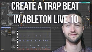 Ableton Live 10 for Beginners - How to Create a Trap Beat