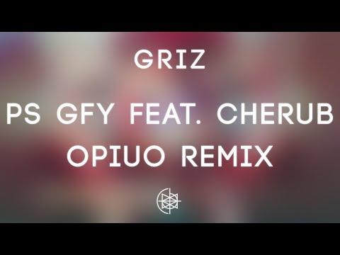 GRiZ - PS GFY feat. Cherub (Opiuo Remix)