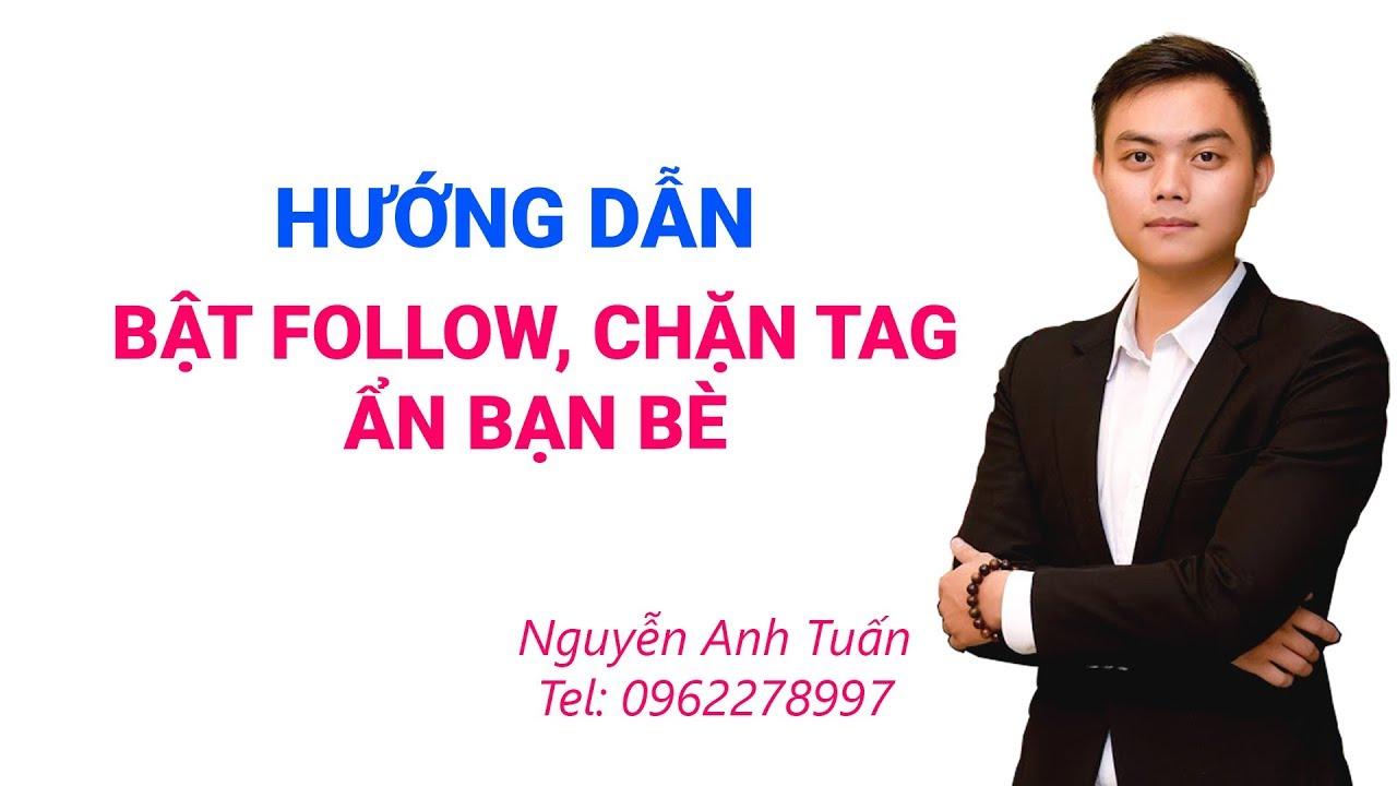 Hướng dẫn Bật Follow, Chặn Tag, Ẩn Bạn bè trên Facebook