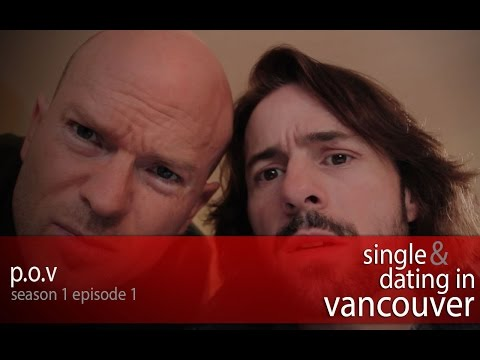"Single & Dating In Vancouver Pilot Episode - ""P.O.V"""