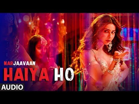 Haiya Ho Full Audio  Marjaavaan  Sidharth M, Rakul Preet  Tulsi Kumar, Jubin Nautiyal ,tanishk B