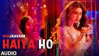 Haiya Ho Full Audio | Marjaavaan | Sidharth M, Rakul Preet | Tulsi Kumar, Jubin Nautiyal ,Tanishk B