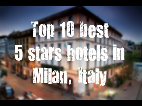 Top 10 Best 5 Stars Hotels In Milan, Italy Sorted By Rating Guests