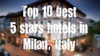 Top 10 best 5 stars hotels in Milan, Italy sorted by Rating Guests(, 2016-12-01T13:39:56.000Z)