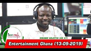 Entertainment Ghana with Kwame Adjetia on Neat FM 100.9 (13/09/2019)