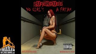 Super Dubb - Yo Girls A Freak [Prod. Greedy Jew] [Thizzler.com Exclusive]