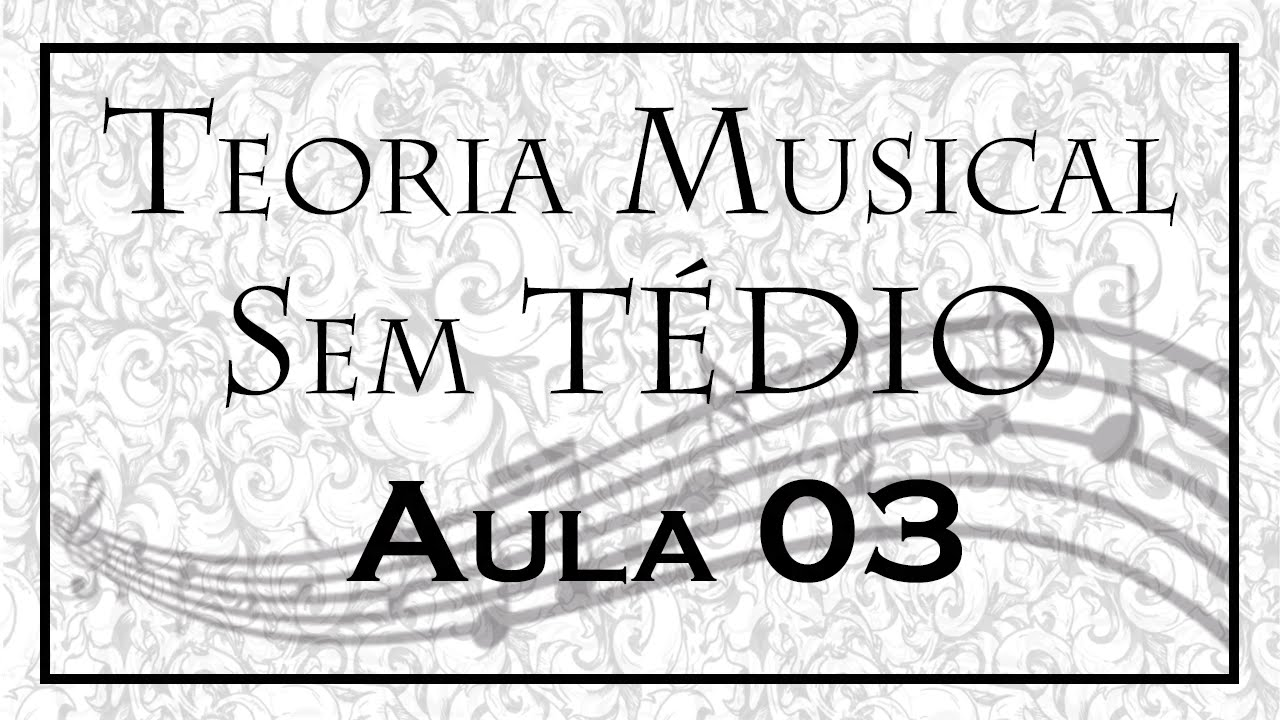 Teoria Musical sem Tédio - Aula 03 - YouTube