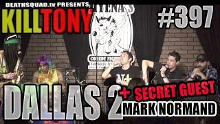 KILL TONY #397 – MARK NORMAND - DALLAS #2