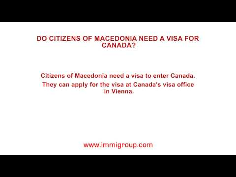 Do citizens of Macedonia need a visa for Canada?