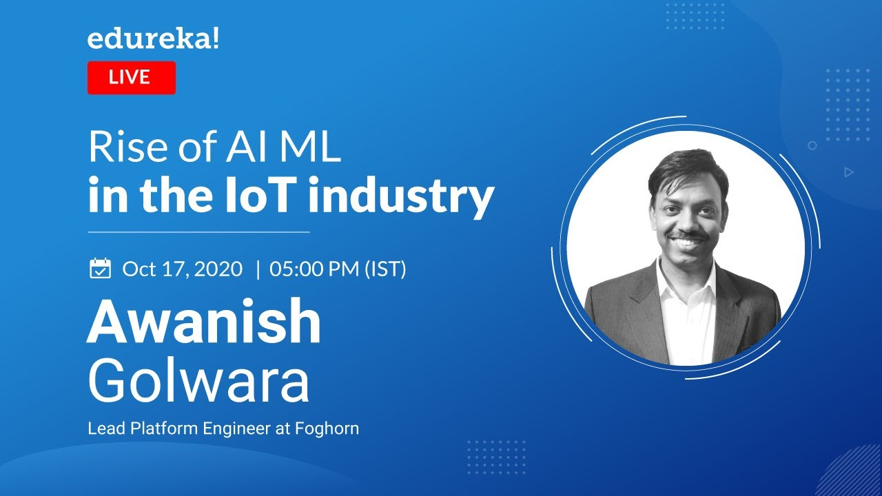 Rise of AI-ML in IoT | Future of Artificial Intelligence and Machine Learning | Edureka