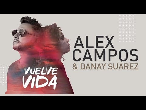 Alex Campos y Danay Suarez - Vuelve Vida | VIDEO OFICIAL.