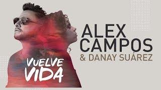 Gambar cover Alex Campos y Danay Suarez - Vuelve Vida | VIDEO OFICIAL.