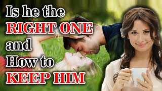 How to understand if he is the right partner for you and how to keep him?