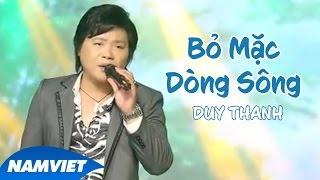 Bỏ Mặc Dòng Sông - Duy Thanh ft Phi Bằng [MV HD OFFICIAL]