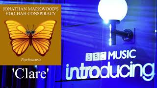 'Clare' by Jonathan Markwood's Hoo-Hah Conspiracy as featured on BBC Music Introducing.