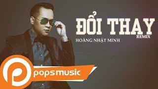 Đổi Thay Remix | Hoàng Nhật Minh