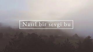 Nasıl Bir Sevgi Bu (Sözlü Video) #turkishchristianmusic