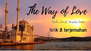Terjemahan Lagu Maher Zain Ft. Mustafa Ceceli - The Way Of Love (Jalan Cinta)