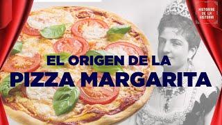 La historia de la Pizza Margarita - Historias de la Historia