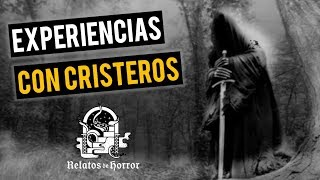 EXPERIENCIAS CON CRISTEROS (HISTORIAS DE TERROR)