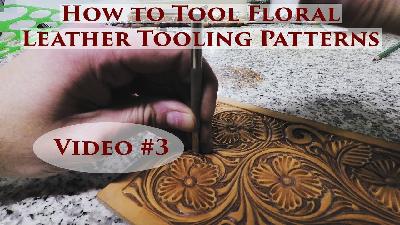 How To Tool Floral Leather Tooling Patterns Video 3 Youtube