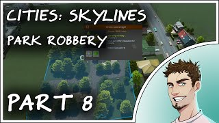 PARK ROBBERY - Cities Skylines Gameplay Part 8
