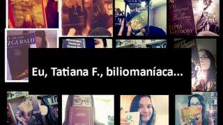 Eu, Tatiana F., bibliomaníaca...