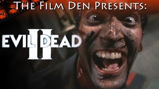 Film Den: Evil Dead II (Video Review/Retrospective)