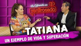 TATIANA, un ejemplo de vida y superación | La entrevista con Yordi Rosado