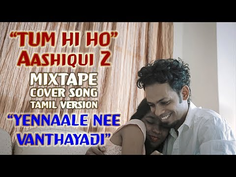 Tum Hi Ho Aashiqui 2 mixtape cover song (Tamil Version) by Arshap -YENNAALE NEE VANTHAYADI