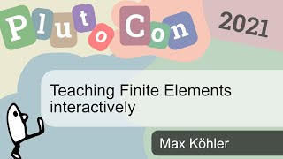 Teaching Finite Elements interactively | Max Köhler | PlutoCon 2021