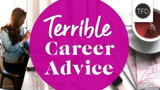 5 Terrible (But Common) Career Tips | The Financial Diet