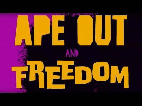 APE OUT and FREEDOM