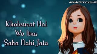 Whatsapp status ••••• Khoobsurat Hai Wo Itna Saha Nhi Jata