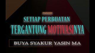 PENJELASAN SETIAP PERBUATAN TERGANTUNG MOTIVASINYA! buya syakur Yasin MA