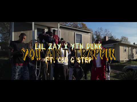 You Ain't Trappin - Lil Zay ft.YTN Dunk , CBE G - Step