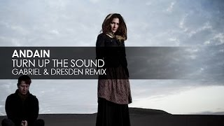 Andain - Turn Up The Sound (Gabriel & Dresden Remix)