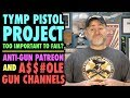Anti-gun Patreon and A$$#OLE Gun Channels (TYMP Pistol Project Too Important to FAIL?0