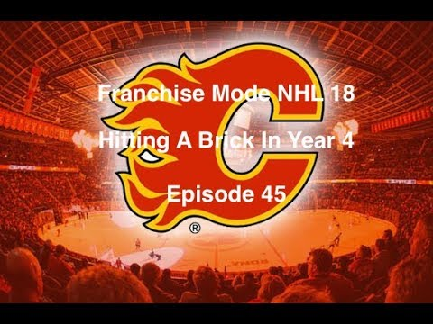 Franchise Mode NHL 18 Calgary Flames - Episode 45- Hitting A Brick Wall In Year 4