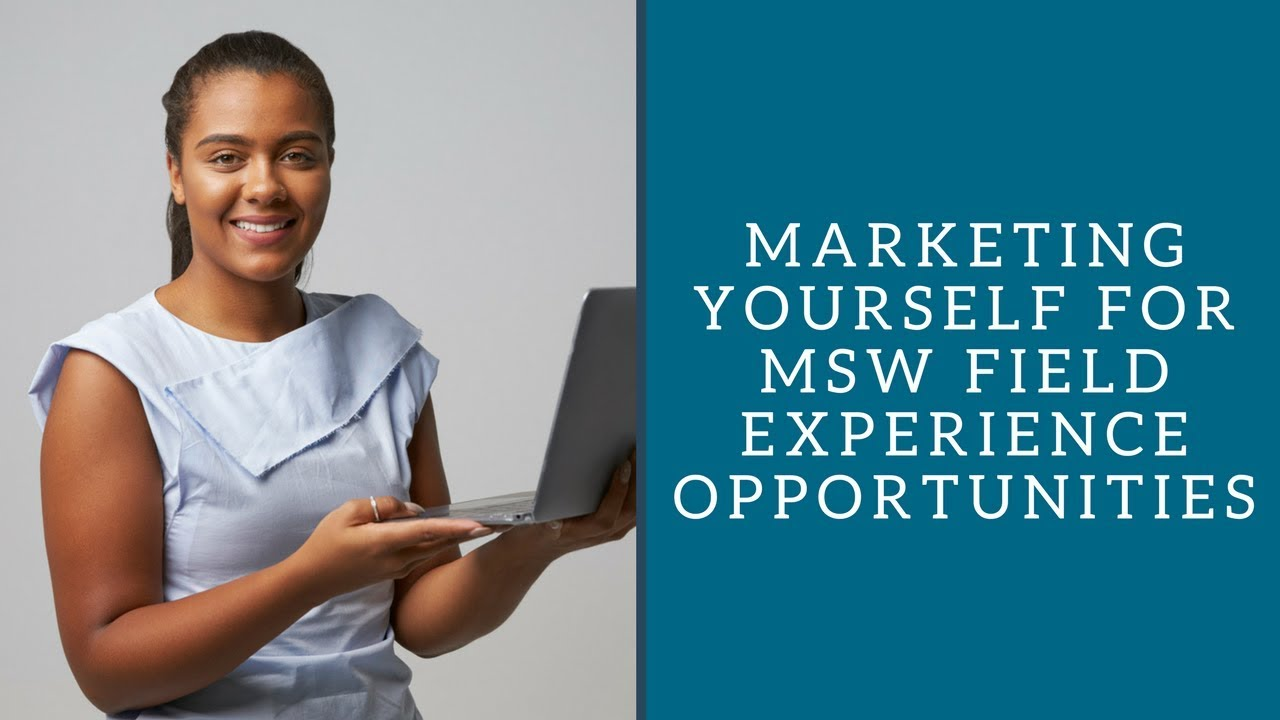 marketing yourself for msw field experience opportunities youtube